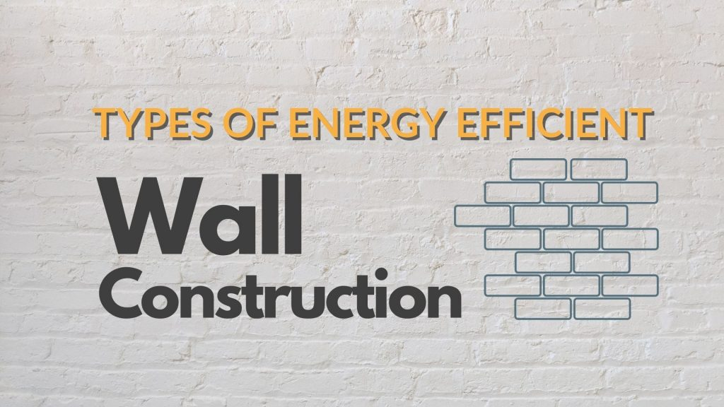 A photo of a white brick wall background with lettering over top that says Types of Energy Efficient Wall Constructions