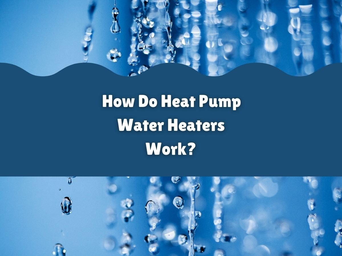 """Photo of falling water droplets against a blue background with the caption """"How Do Heat Pump Water Heaters Work?"""""""