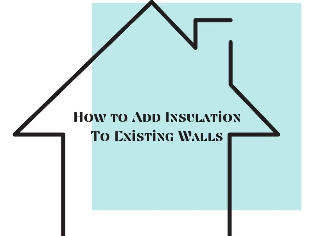 """Graphic of an outline of a house with the caption """"How to Add Insulation to Existing Walls"""""""