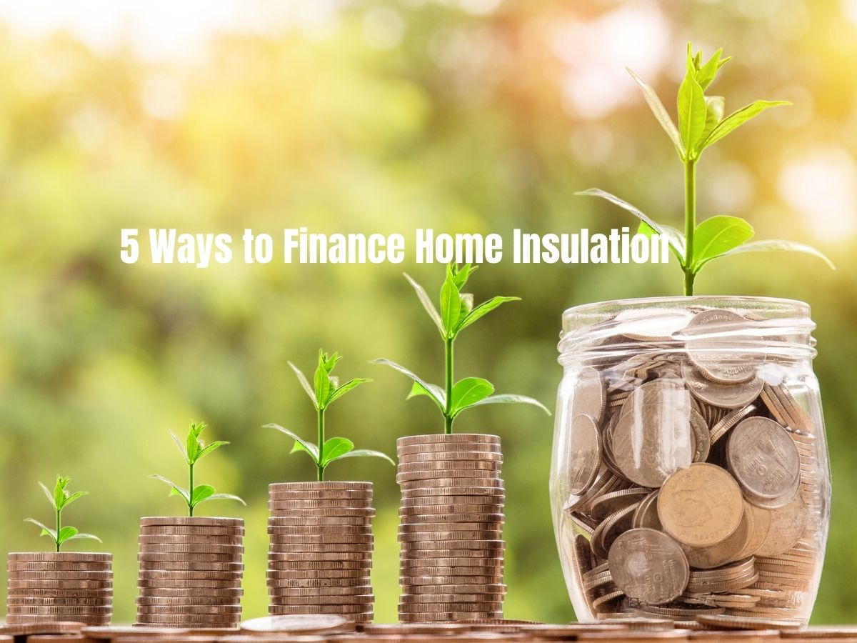 """Photo of 4 increasingly tall stacks of coins beside a jar full of coins, each with plants sprouting out of the top and the caption """"5 Ways to Finance Home Insulation Upgrade"""""""