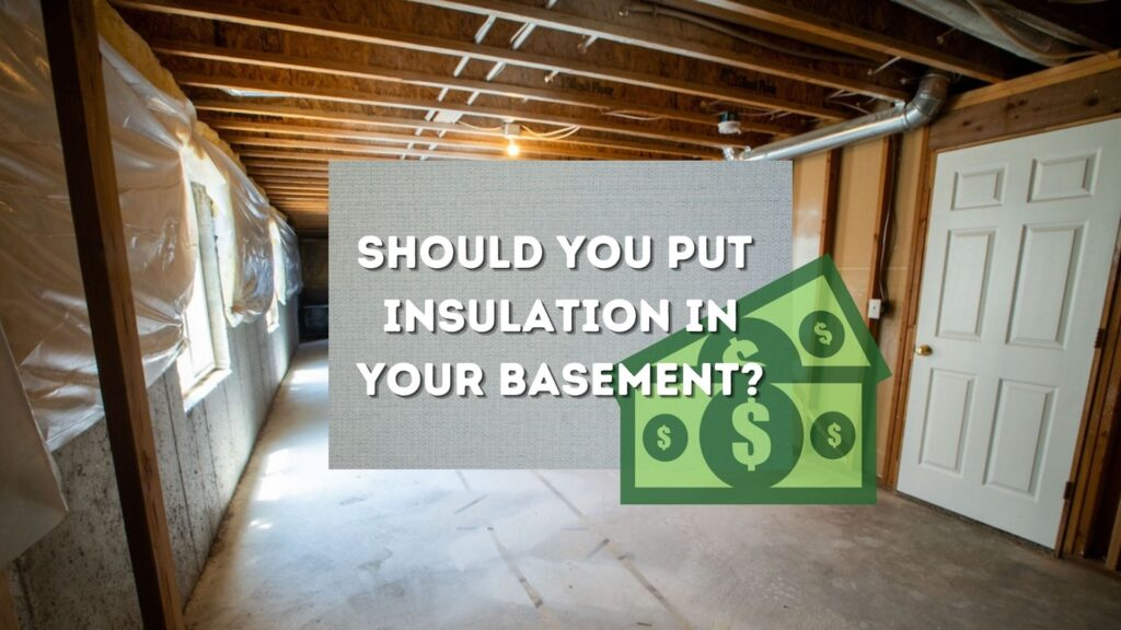 A picture of a background of a basement, with the words Should You Insulate Your Basement? And a money sign, indicating whether you should spend the money or not.